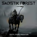 Sadistik Forest – Death, Doom, Radiation