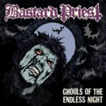 Bastard Priest – Ghouls of the Endless Night