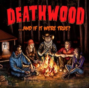 Deathwood - ...And If It Were True?