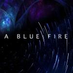 A Blue Fire – A Blue Fire