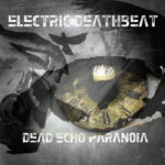 Electric Deathbeat – Dead Echo Paranoia